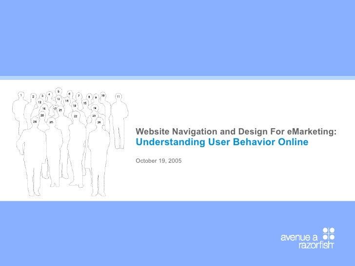 Website Navigation and Design For eMarketing : Understanding User Behavior Online October 19, 2005