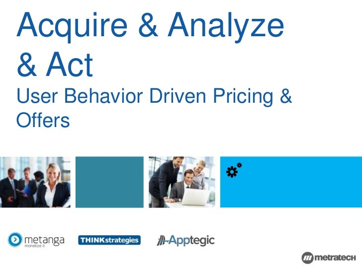 Acquire & Analyze& ActUser Behavior Driven Pricing &Offers