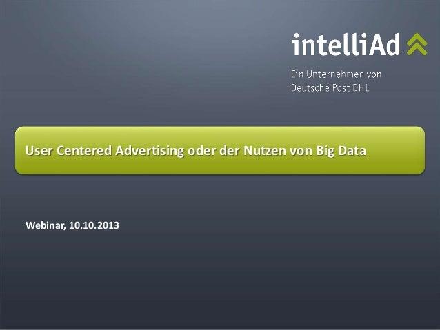 © intelliAd Media GmbH Webinar, 10.10.2013 User Centered Advertising oder der Nutzen von Big Data