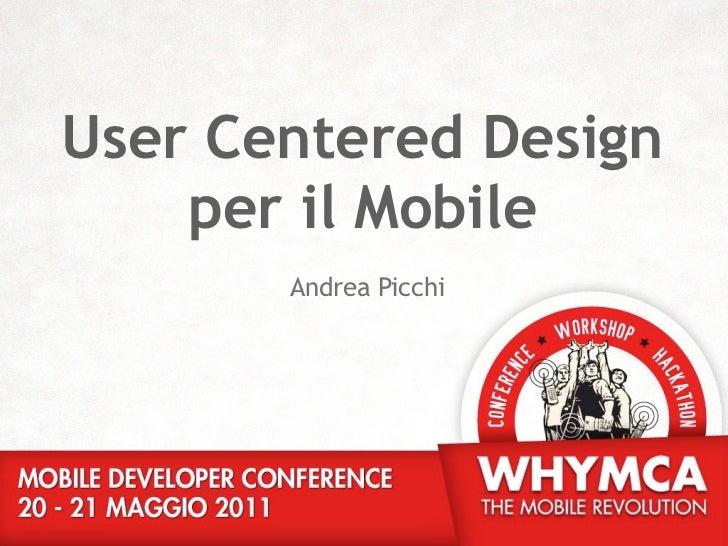 User Centered Design    per il Mobile       Andrea Picchi