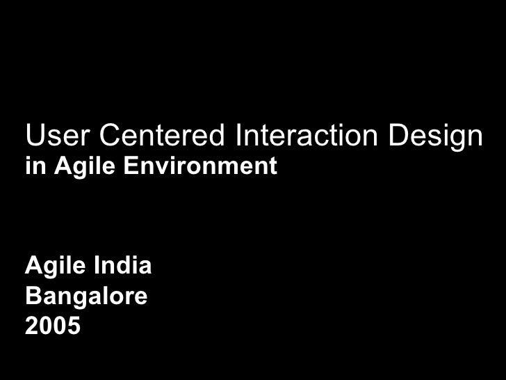 User Centered Interaction Design in Agile Environment   Agile India Bangalore 2005