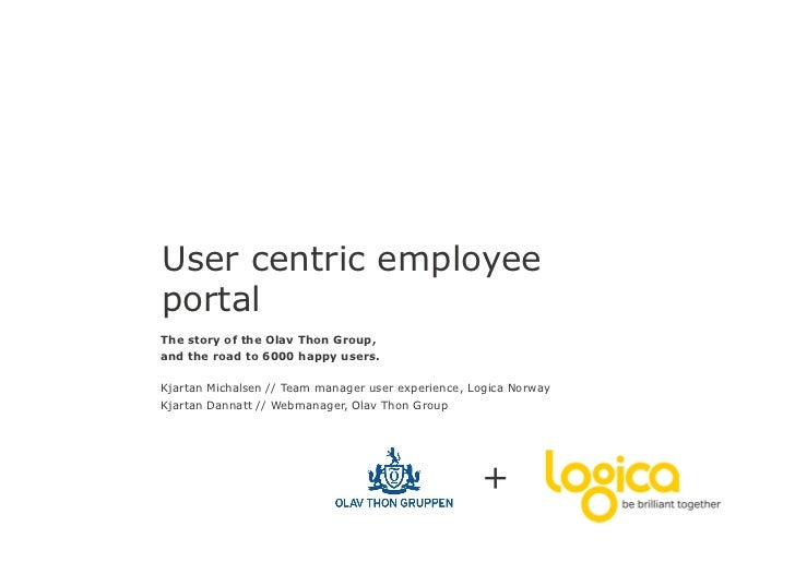 User centric employeeportalThe story of the Olav Thon Group,and the road to 6000 happy users.Kjartan Michalsen // Team man...