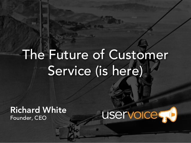 The Future of CustomerService (is here)Richard WhiteFounder, CEO
