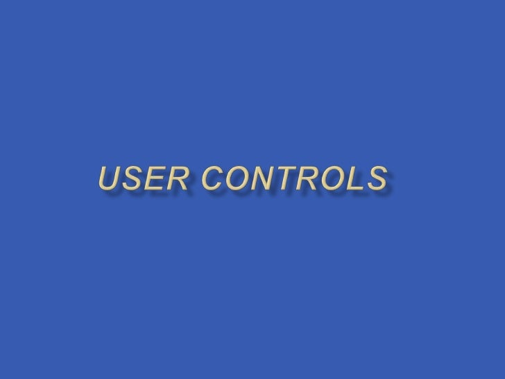    A User Control is a file you create that contains a set    of other ASP.NET controls and code grouped    together to p...