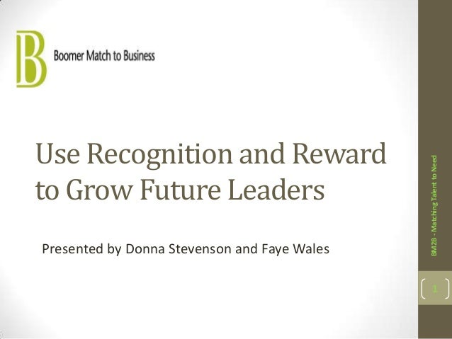 Use Recognition and Reward                                              BM2B - Matching Talent to Needto Grow Future Leade...