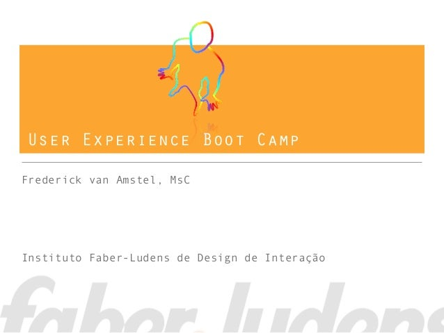 User Experience Boot Camp Frederick van Amstel, MsC Instituto Faber-Ludens de Design de Interação