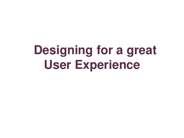 Designing for a great User Experience