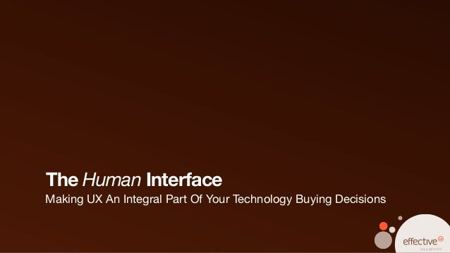 The Human Interface: Making UX An Integral Part of Your Technology Buying Decisions