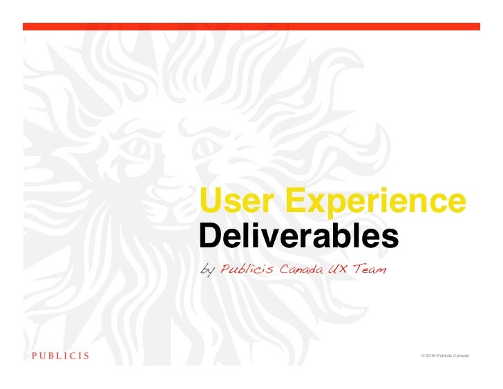 User ExperienceDeliverables !by Publicis Canada UX Team                             © 2010 Publicis Canada!