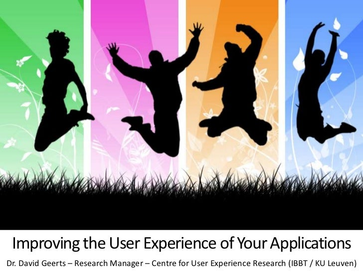 Improving the User Experience of Your ApplicationsDr. David Geerts – Research Manager – Centre for User Experience Researc...
