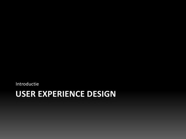 user experience design<br />Introductie<br />