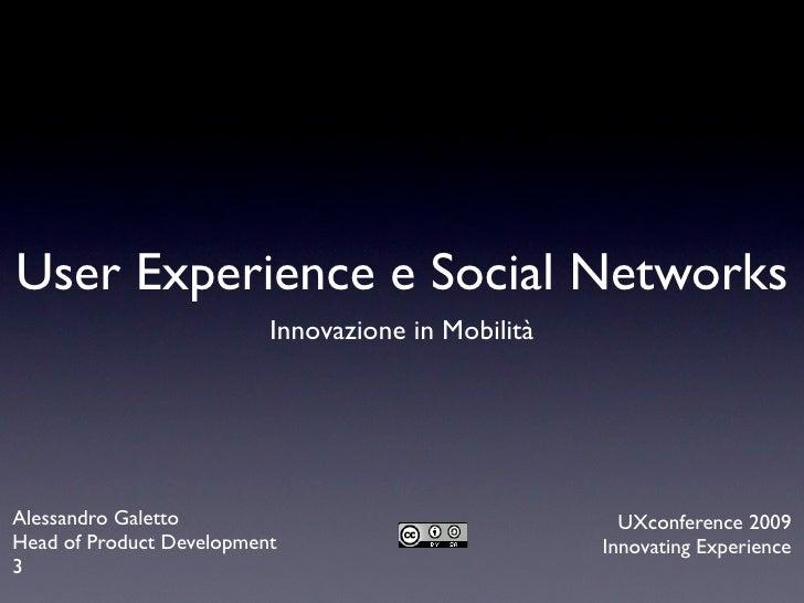 User Experience e Social Networks                           Innovazione in Mobilità     Alessandro Galetto                ...