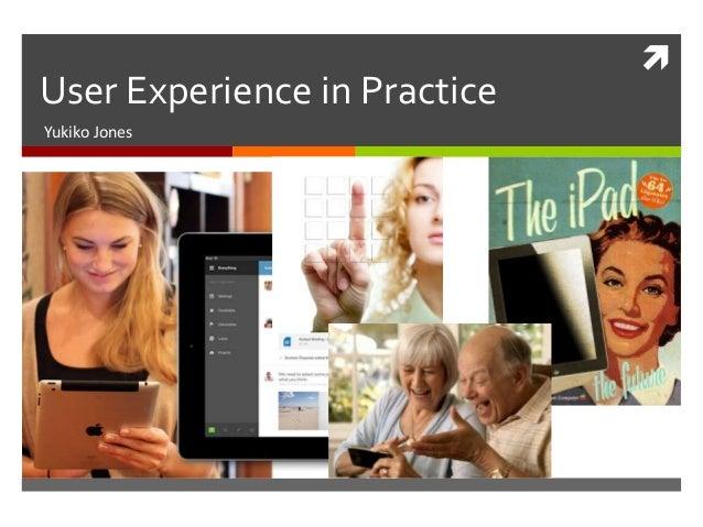  User Experience in Practice Yukiko Jones