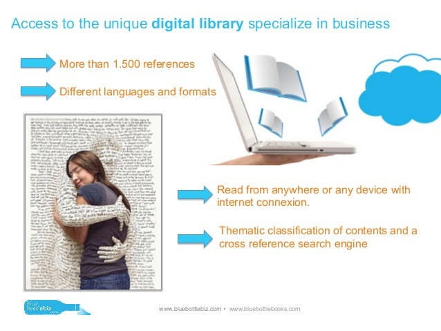 Access to the unique digital library specialize in business       More than 1.500 references       Different languages and...