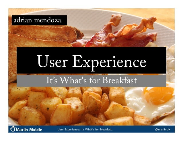 adrian mendoza  User Experience It's What's for Breakfast  Marlin Mobile  User	   Experience:	   It's	   What's	   for	   ...