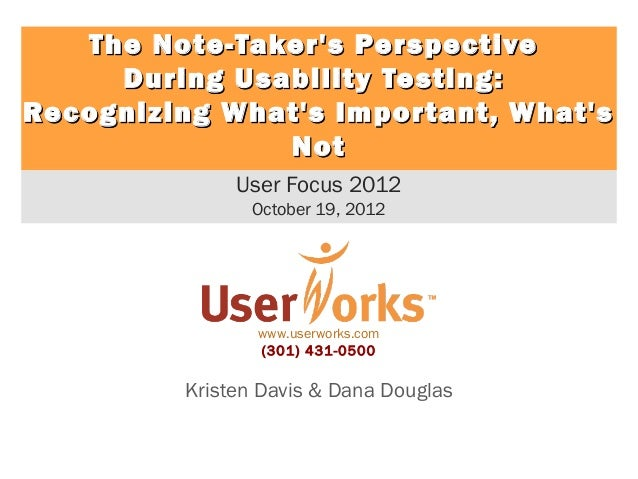 The Note-Takers Perspective     During Usability Testing:Recognizing Whats Impor tant, Whats               Not            ...