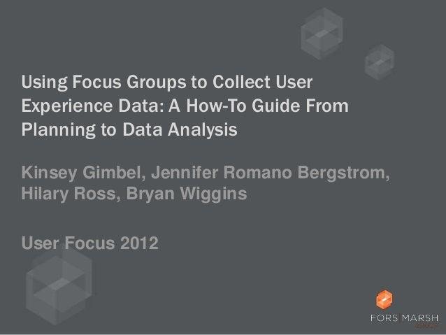 Using Focus Groups to Collect User Experience Data (Kinsey Gimbel & Jennifer Romano Bergstrom & Hilary Ross & Bryan Wiggins)