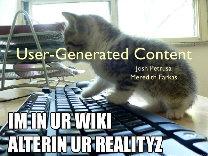 User-Generated Content <ul><li>Josh Petrusa </li></ul><ul><li>Meredith Farkas </li></ul>