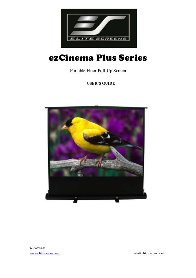 ezCinema Plus Series Portable Floor Pull-Up Screen USER'S GUIDE  Rev062510-JA  www.elitescreens.com  info@elitescreens.com