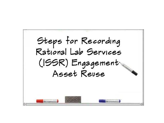 Steps for RecordingRational Lab Services(ISSR) Engagement    Asset Reuse
