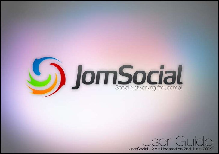 Social Networking for Joomla!                 User Guide       JomSocial 1.2.x • Updated on 2nd June, 2009