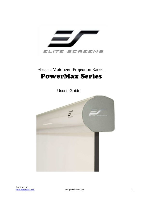 Electric Motorized Projection Screen  PowerMax Series User's Guide  Rev.123011-AS www.elitescreens.com  info@elitescreens....