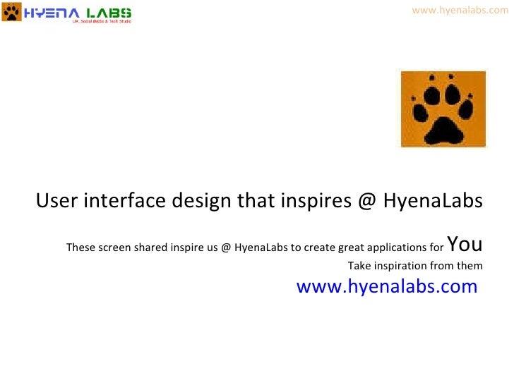 <ul><li>These screen shared inspire us @ HyenaLabs to create great applications for  You </li></ul><ul><li>Take inspiratio...
