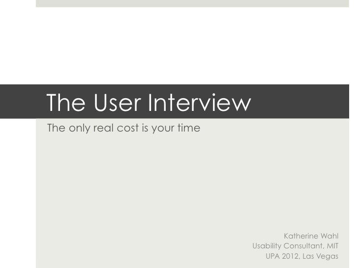 The User InterviewThe only real cost is your time                                            Katherine Wahl               ...