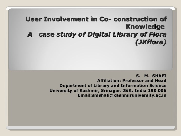 User Involvement in Co- construction of Knowledge  A  case study of Digital Library of Flora (JKflora)   S.  M.  SHAFI Aff...
