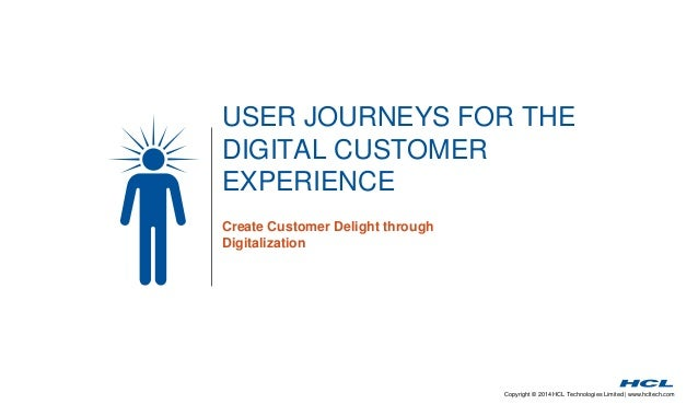 USER JOURNEYS FOR THE  DIGITAL CUSTOMER  EXPERIENCE  Copyright © 2014 HCL Technologies Limited | www.hcltech.com  Create C...