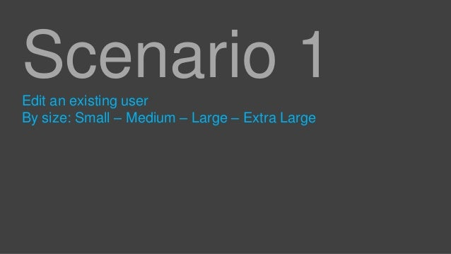 Scenario 1 Edit an existing user By size: Small – Medium – Large – Extra Large