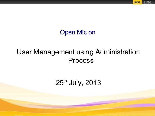 1 Open Mic on User Management using Administration Process 25th July, 2013