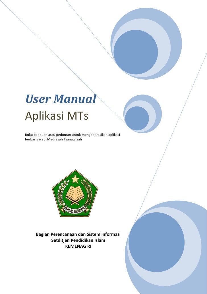 User ManualAplikasi MTsBuku panduan atau pedoman untuk mengoperasikan aplikasiberbasis web Madrasah Tsanawiyah      Bagian...