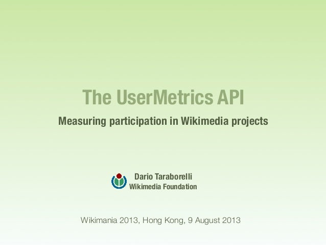 The UserMetrics API. Measuring participation in Wikimedia projects