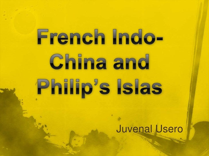 French Indo-China and Philip's Islas<br />Juvenal Usero<br />