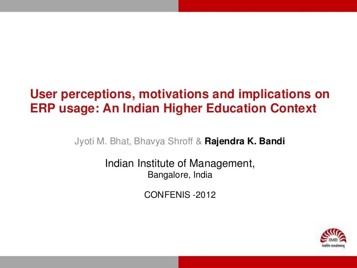 User perceptions, motivations and implications onERP usage: An Indian Higher Education Context       Jyoti M. Bhat, Bhavya...