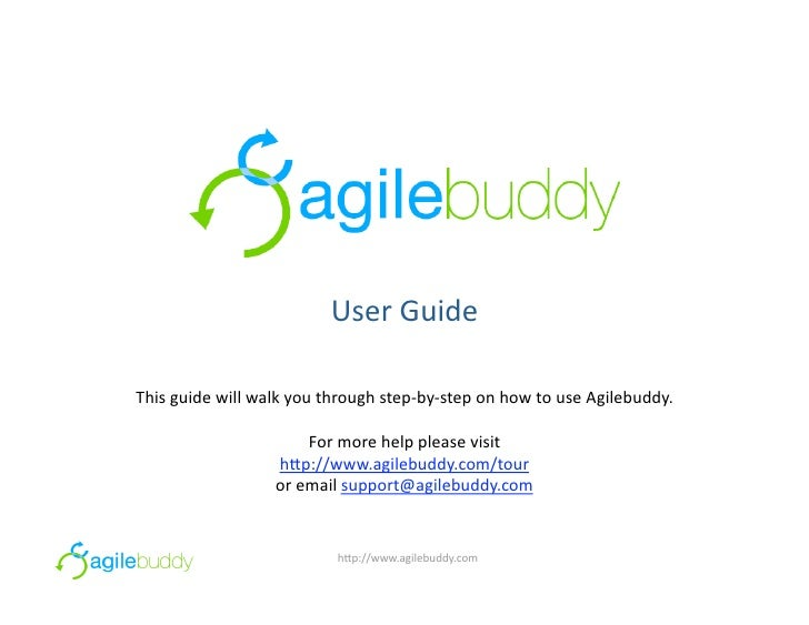 UserGuide  Thisguidewillwalkyouthroughstep‐by‐steponhowtouseAgilebuddy.                        Formorehel...