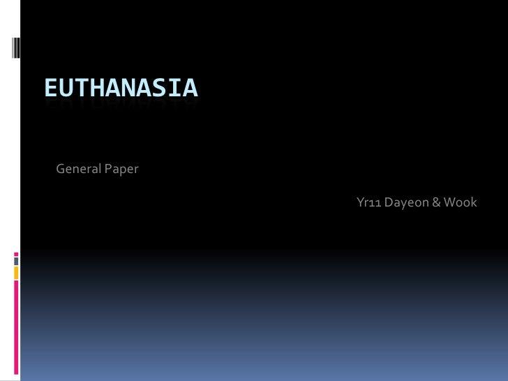 Euthanasia<br />General Paper<br />Yr11 Dayeon & Wook <br />