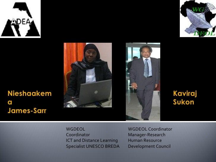 WGDEOL Coordinators Nieshaakema  James-Sarr Kaviraj Sukon WGDEOL  Coordinator ICT and Distance Learning Specialist UNESCO ...