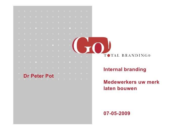 Internal branding Dr Peter Pot                Medewerkers uw merk                laten bouwen                   07-05-2009
