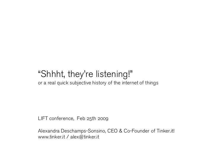 """Shhht, they're listening!"" or a real quick subjective history of the internet of things     LIFT conference, Feb 25th 200..."