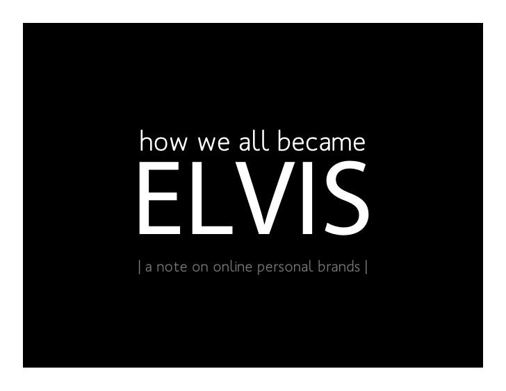 How We All Became Elvis: A Note On Online Personal Branding