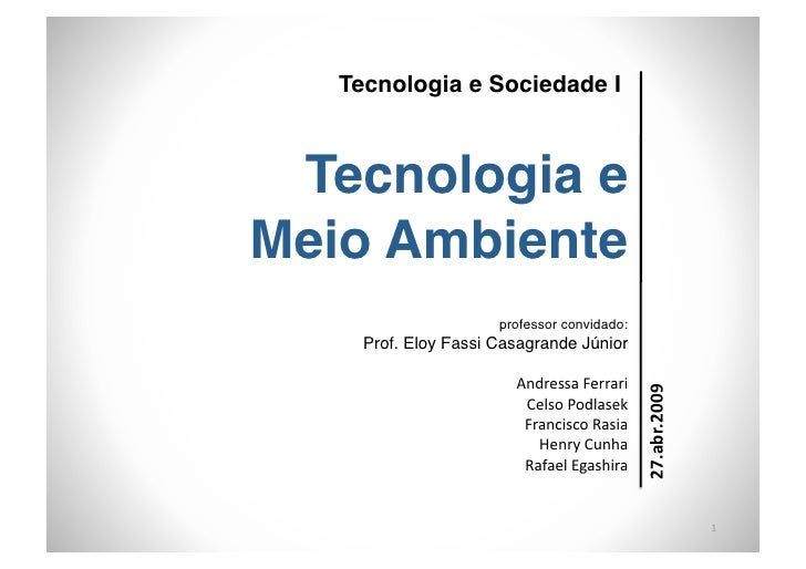 Tecnologia e Sociedade I     Tecnologia e  Meio Ambiente                       professor convidado:      Prof. Eloy Fas...