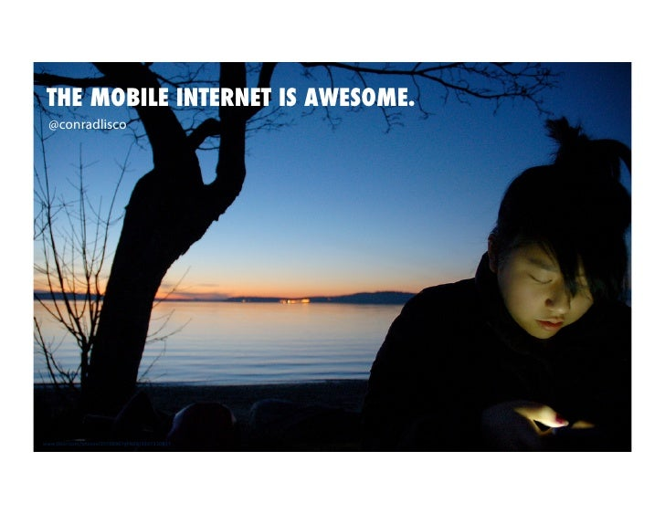 THE MOBILE INTERNET IS AWESOME.!   @conradlisco     www.flickr.com/photos/35798967@N08/3307330817