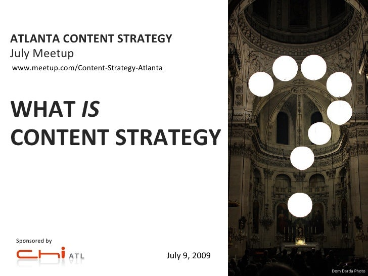 ATLANTA CONTENT STRATEGY July Meetup www.meetup.com/Content-Strategy-Atlanta     WHAT IS CONTENT STRATEGY    Sponsored by ...