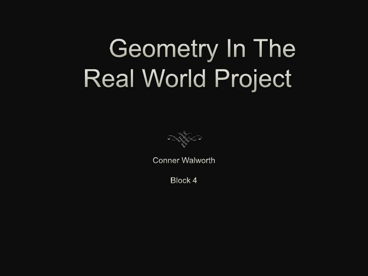 Geometry In The Real World Project<br />Conner Walworth<br />Block 4<br />