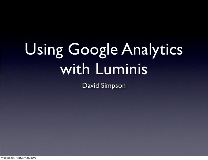 Using Google Analytics                        with Luminis                                David Simpson     Wednesday, Feb...