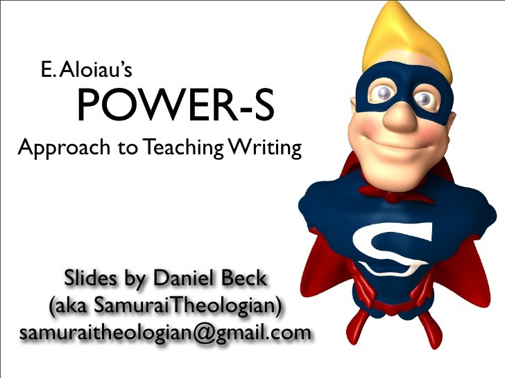 E. Aloiau's       POWER-S Approach to Teaching Writing          Slides by Daniel Beck    (aka SamuraiTheologian) samuraith...