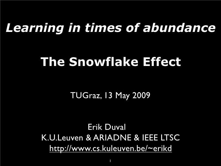 Learning in times of abundance      The Snowflake Effect              TUGraz, 13 May 2009                    Erik Duval   ...