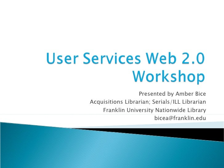 Presented by Amber Bice Acquisitions Librarian; Serials/ILL Librarian Franklin University Nationwide Library [email_address]